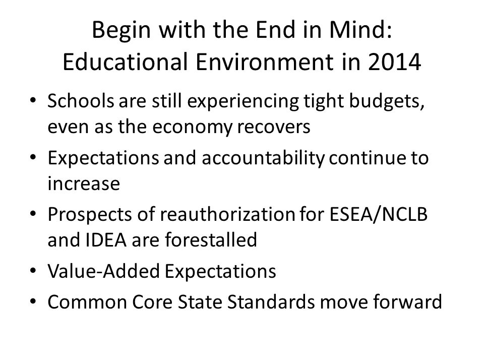 Begin with the End in Mind: Educational Environment in 2014 Schools are still experiencing tight budgets, even as the economy recovers Expectations an