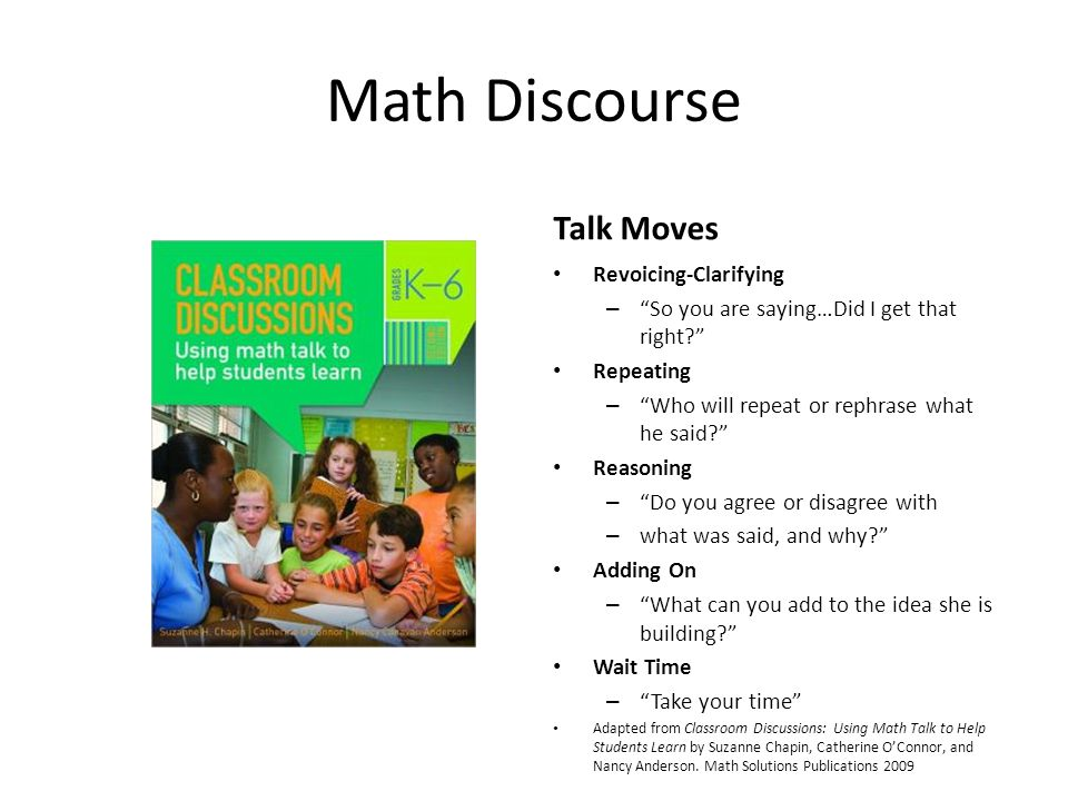 "Math Discourse Talk Moves Revoicing-Clarifying – ""So you are saying…Did I get that right?"" Repeating – ""Who will repeat or rephrase what he said?"" Rea"