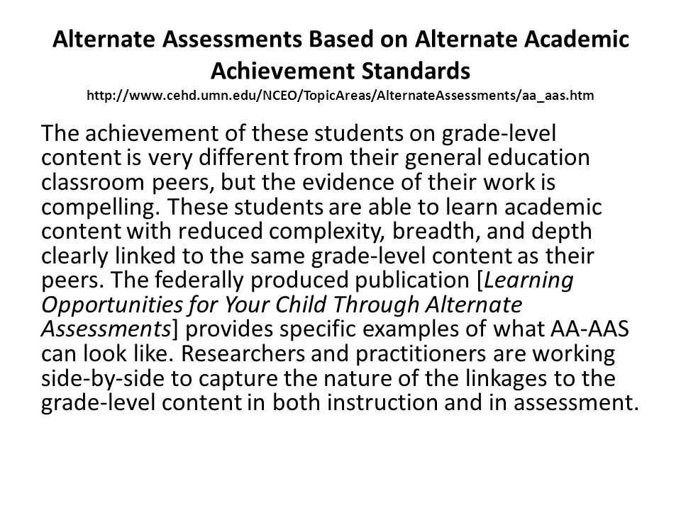 Alternate Assessments Based on Alternate Academic Achievement Standards http://www.cehd.umn.edu/NCEO/TopicAreas/AlternateAssessments/aa_aas.htm The ac
