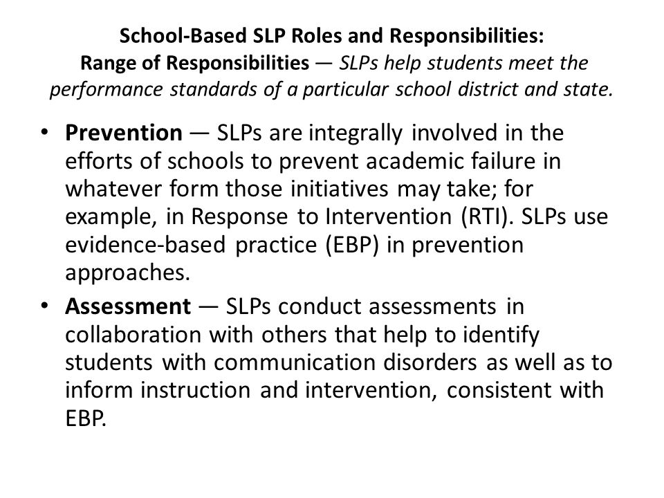 School-Based SLP Roles and Responsibilities: Range of Responsibilities — SLPs help students meet the performance standards of a particular school dist