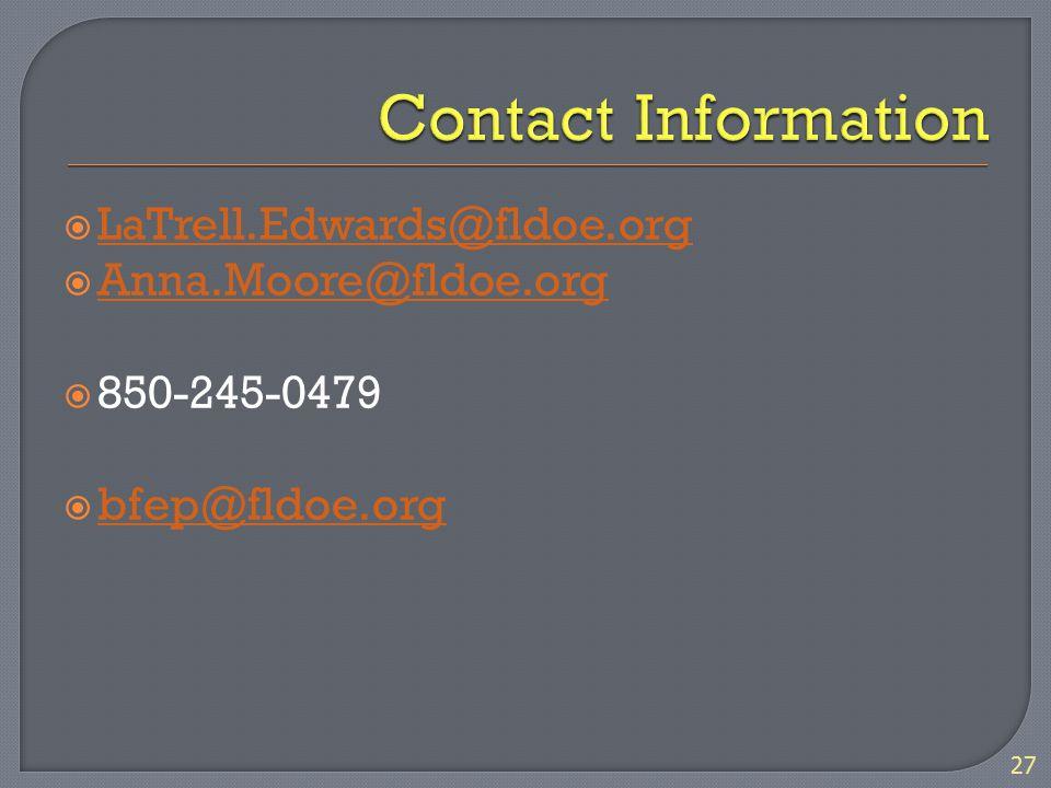  LaTrell.Edwards@fldoe.org LaTrell.Edwards@fldoe.org  Anna.Moore@fldoe.org Anna.Moore@fldoe.org  850-245-0479  bfep@fldoe.org bfep@fldoe.org 27