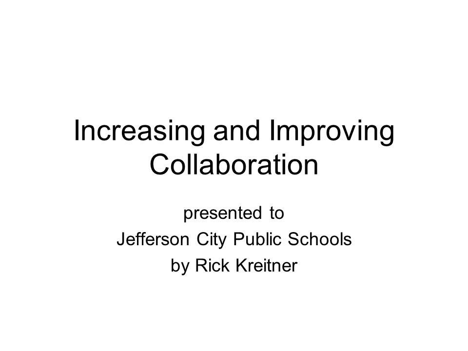 Increasing and Improving Collaboration presented to Jefferson City Public Schools by Rick Kreitner