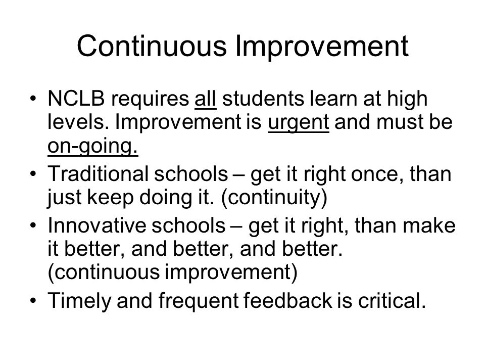 Continuous Improvement NCLB requires all students learn at high levels.