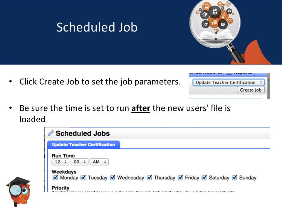 Scheduled Job Click Create Job to set the job parameters.