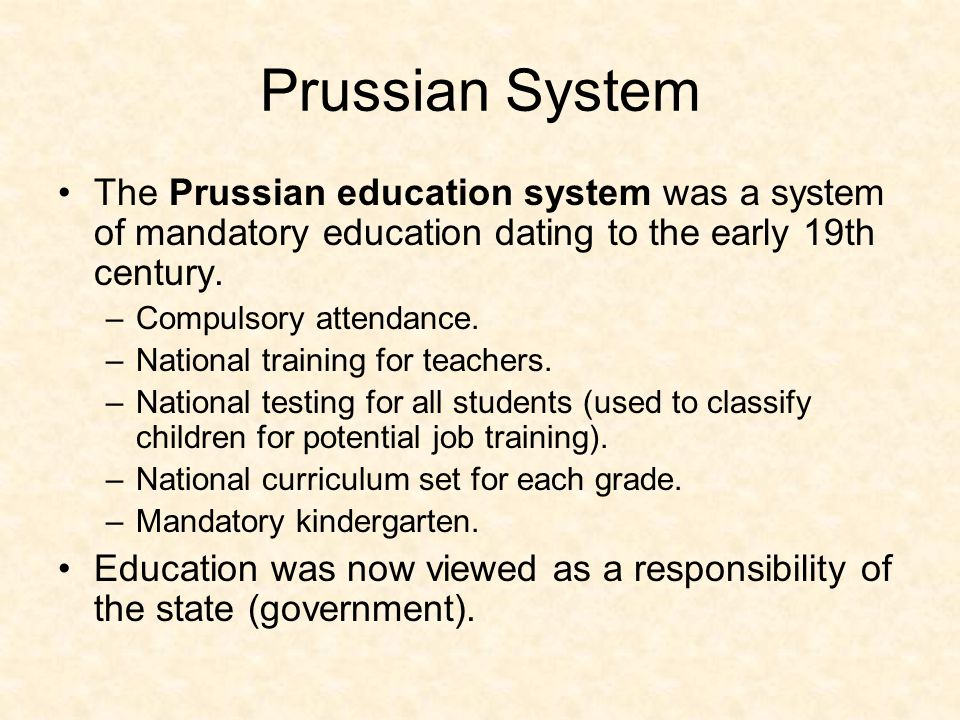 Prussian System The Prussian education system was a system of mandatory education dating to the early 19th century.