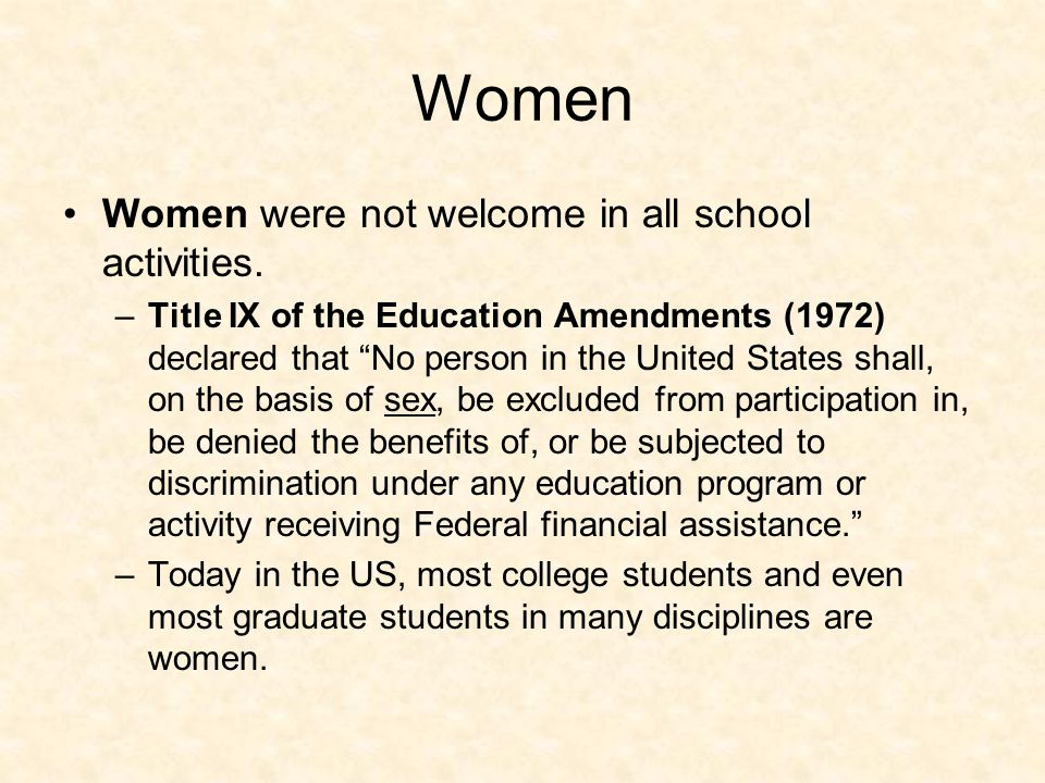 """Women Women were not welcome in all school activities. –Title IX of the Education Amendments (1972) declared that """"No person in the United States shal"""