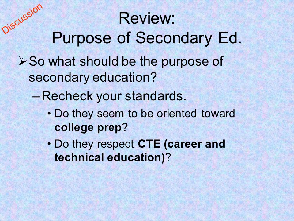 Review: Purpose of Secondary Ed.  So what should be the purpose of secondary education.