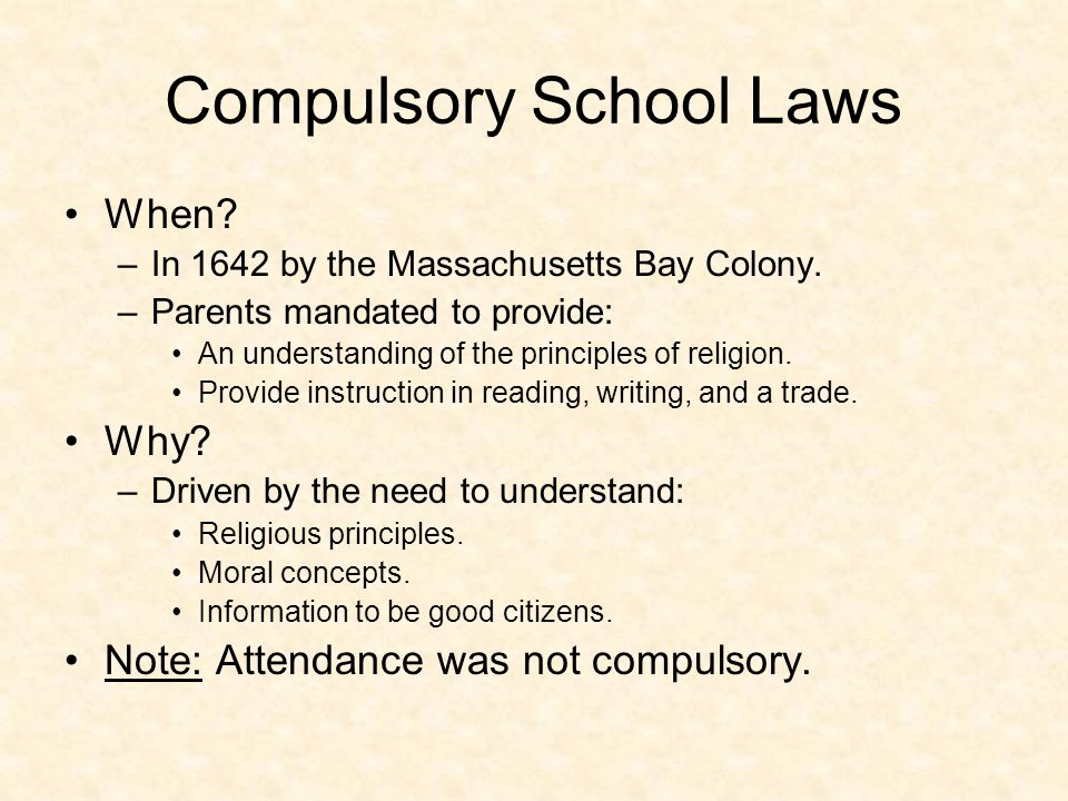 Compulsory School Laws When. –In 1642 by the Massachusetts Bay Colony.