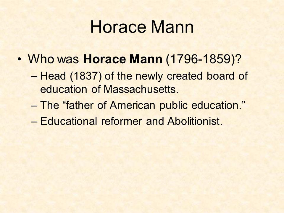 Horace Mann Reforms of Horace Mann: –Established a single state school system.