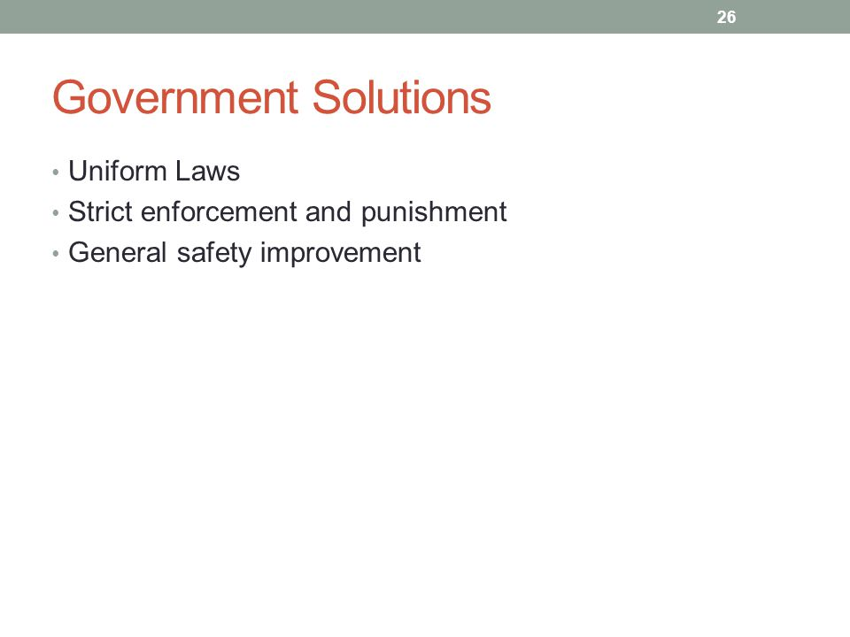 Government Solutions Uniform Laws Strict enforcement and punishment General safety improvement 26