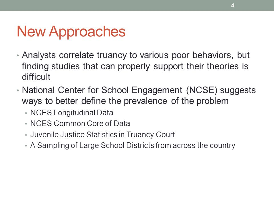 New Approaches Analysts correlate truancy to various poor behaviors, but finding studies that can properly support their theories is difficult Nationa