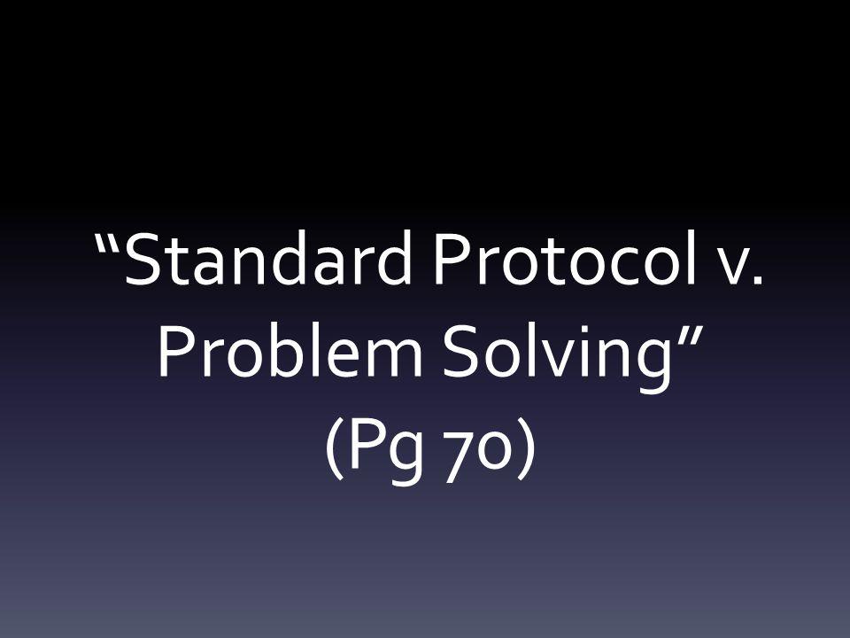 """Standard Protocol v. Problem Solving"" (Pg 70)"