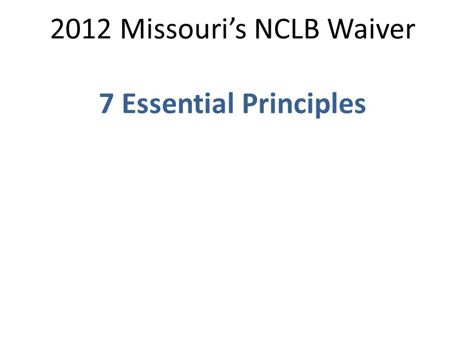2012 Missouri's NCLB Waiver 7 Essential Principles