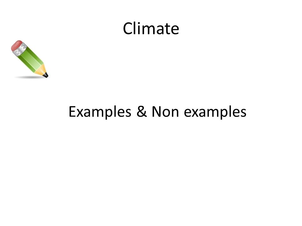 Climate Examples & Non examples