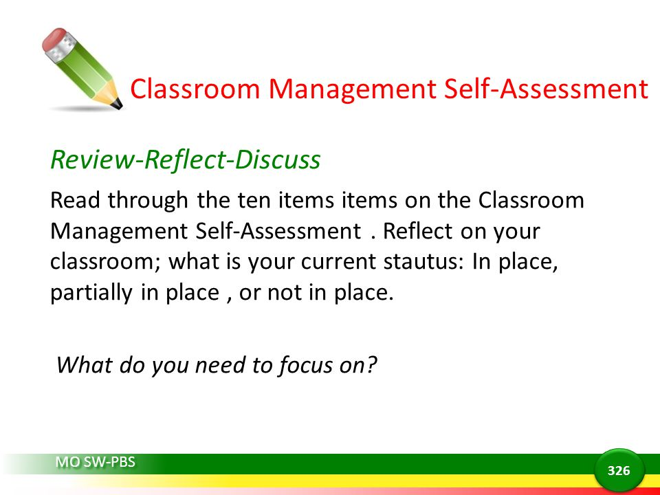 MO SW-PBS Classroom Management Self-Assessment Review-Reflect-Discuss Read through the ten items items on the Classroom Management Self-Assessment.