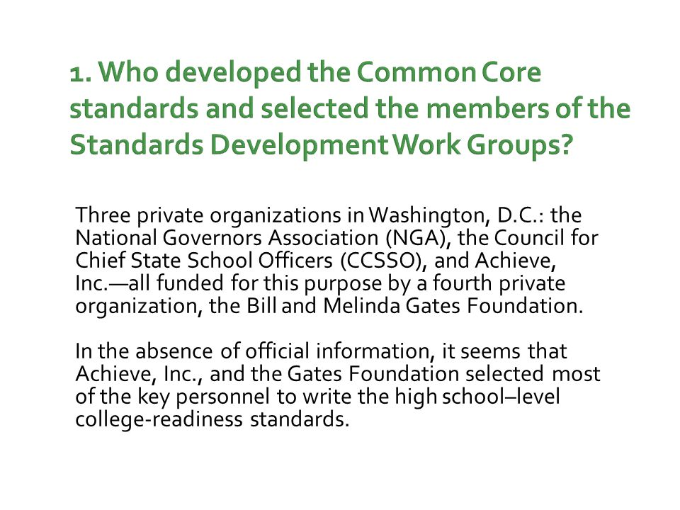 1. Who developed the Common Core standards and selected the members of the Standards Development Work Groups? Three private organizations in Washingto