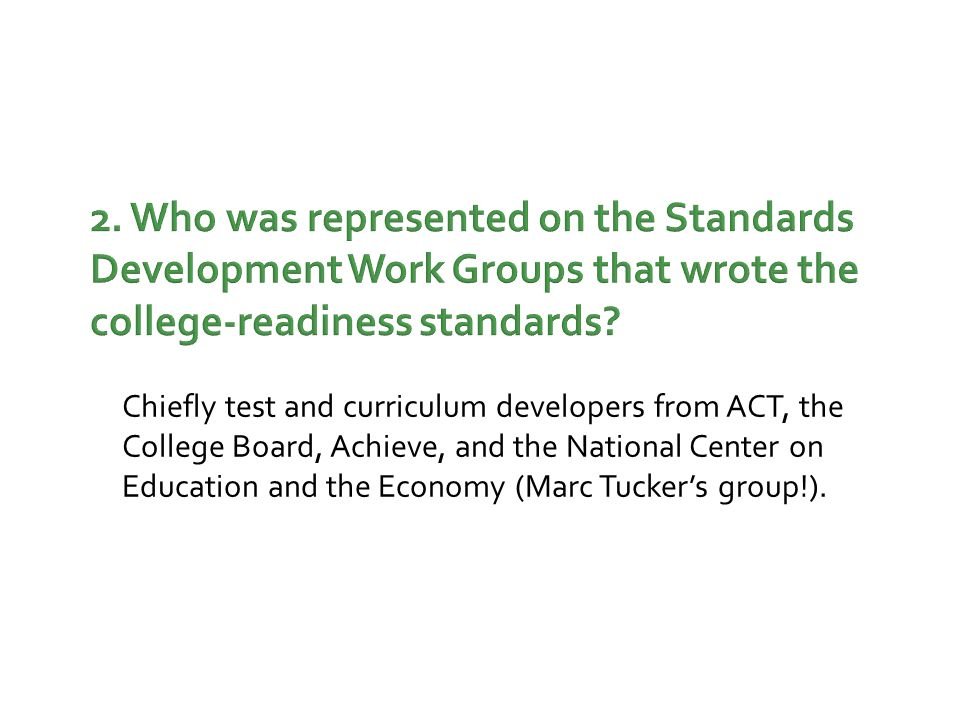 2. Who was represented on the Standards Development Work Groups that wrote the college-readiness standards? Chiefly test and curriculum developers fro