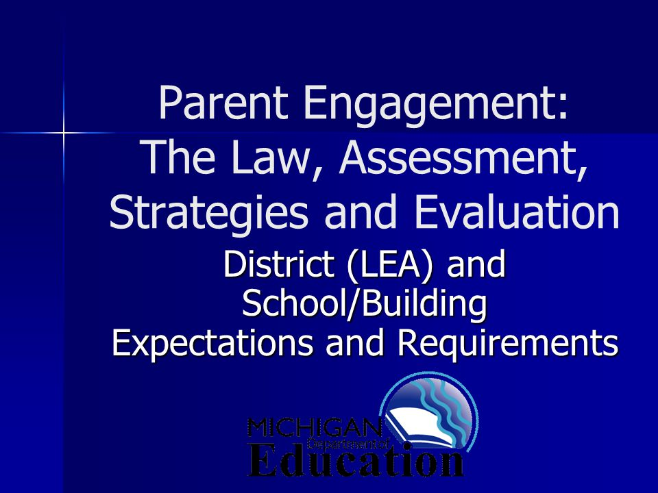 Parent Engagement: The Law, Assessment, Strategies and Evaluation District (LEA) and School/Building Expectations and Requirements