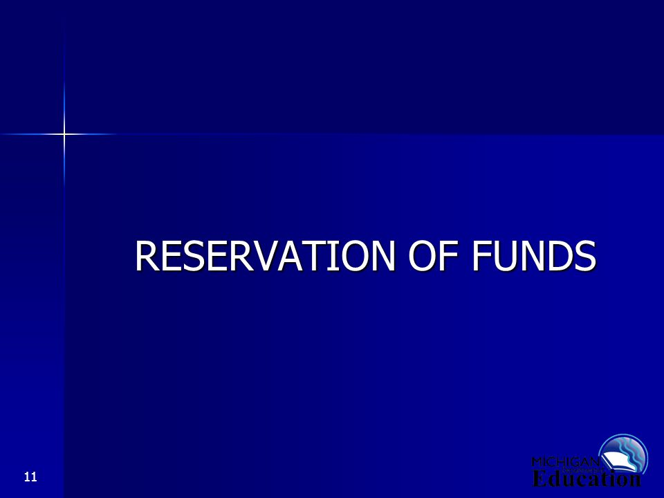 11 RESERVATION OF FUNDS