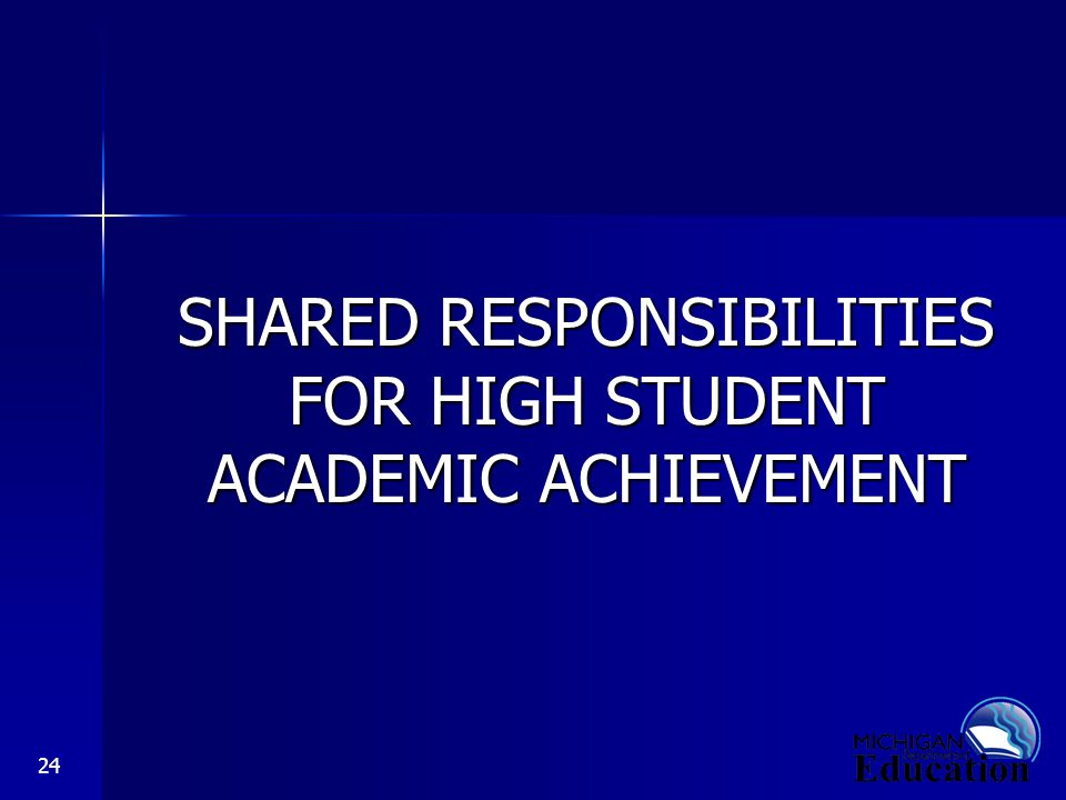 24 SHARED RESPONSIBILITIES FOR HIGH STUDENT ACADEMIC ACHIEVEMENT
