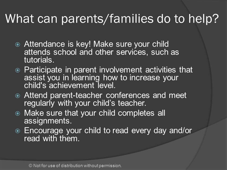 © Not for use of distribution without permission. What can parents/families do to help.