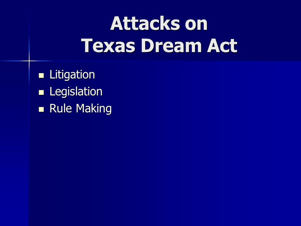 Attacks on Texas Dream Act Litigation Litigation Legislation Legislation Rule Making Rule Making