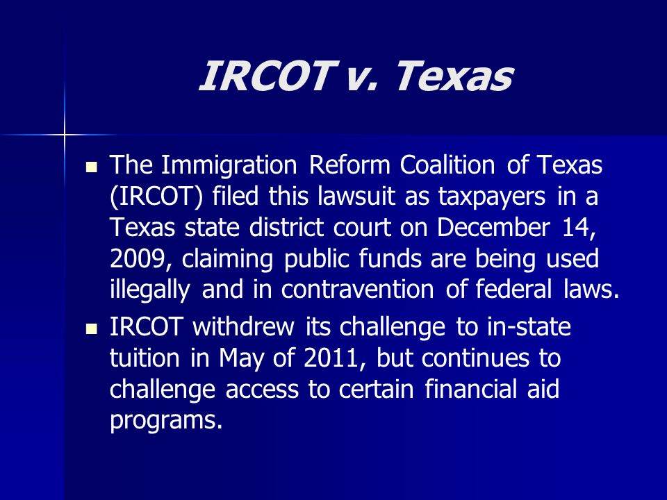 IRCOT v. Texas The Immigration Reform Coalition of Texas (IRCOT) filed this lawsuit as taxpayers in a Texas state district court on December 14, 2009,
