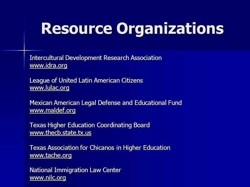 Resource Organizations Intercultural Development Research Association www.idra.org League of United Latin American Citizens www.lulac.org Mexican Amer