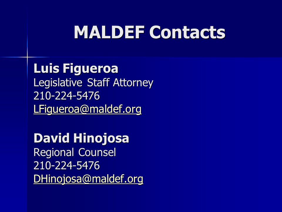 Luis Figueroa Legislative Staff Attorney 210-224-5476 LFigueroa@maldef.org David Hinojosa Regional Counsel 210-224-5476 DHinojosa@maldef.org LFigueroa@maldef.org DHinojosa@maldef.org LFigueroa@maldef.org DHinojosa@maldef.org MALDEF Contacts