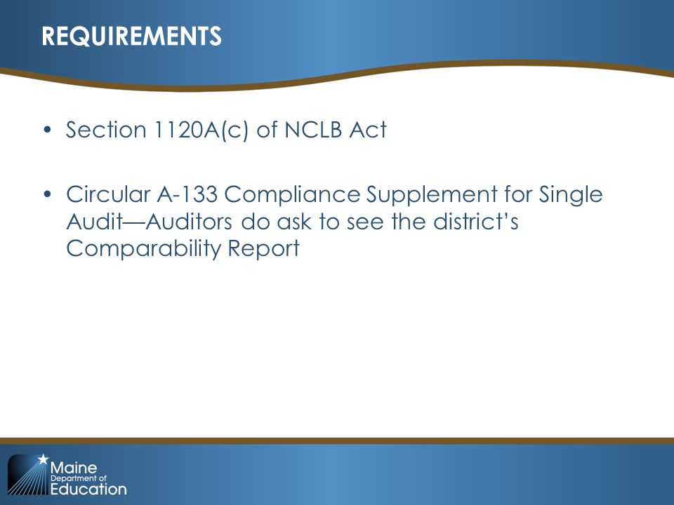 REQUIREMENTS Section 1120A(c) of NCLB Act Circular A-133 Compliance Supplement for Single Audit—Auditors do ask to see the district's Comparability Report