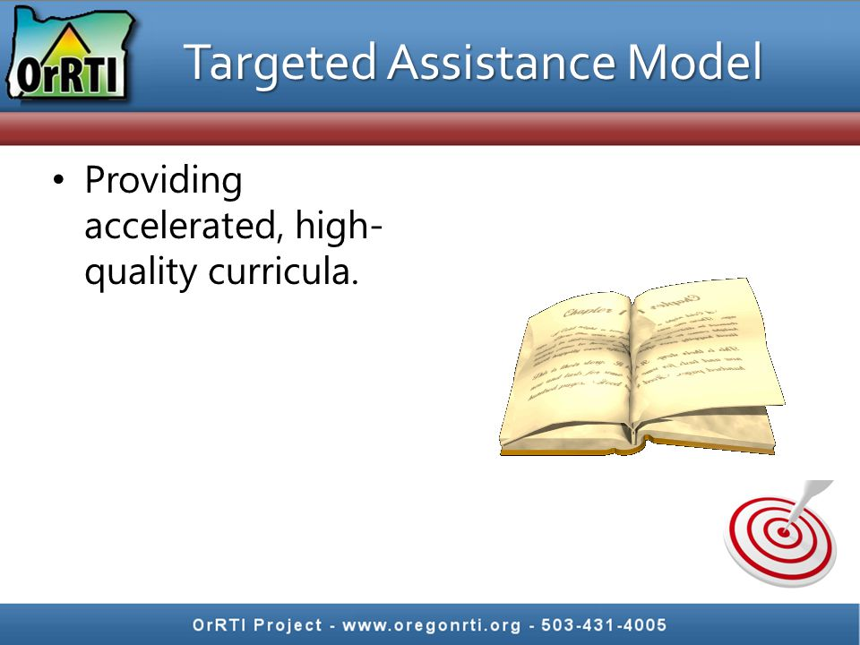Providing accelerated, high- quality curricula. Targeted Assistance Model