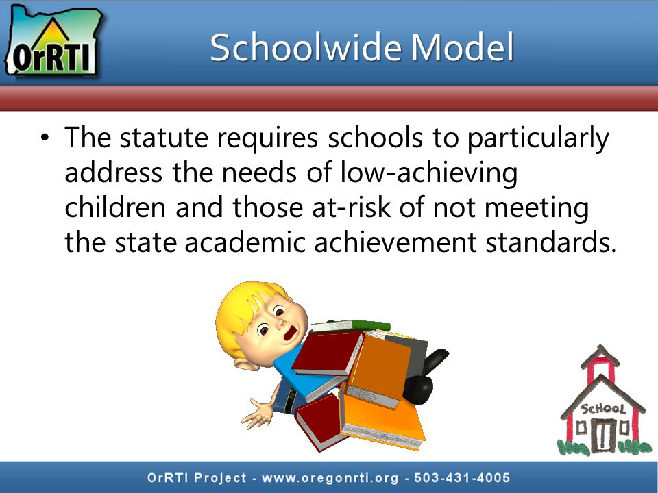 Schoolwide Model The statute requires schools to particularly address the needs of low-achieving children and those at-risk of not meeting the state academic achievement standards.