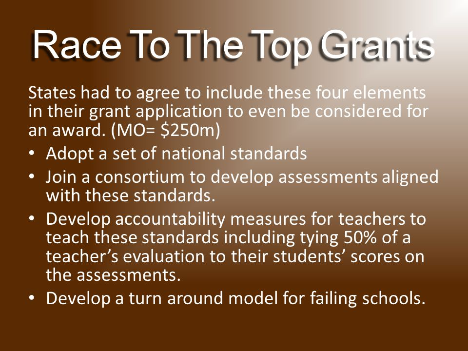 RaceToTheTopGrants Race To The Top Grants States had to agree to include these four elements in their grant application to even be considered for an award.