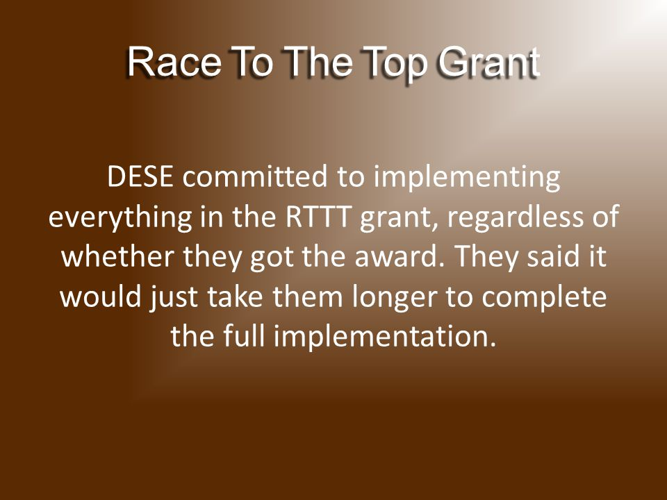 DESE committed to implementing everything in the RTTT grant, regardless of whether they got the award.