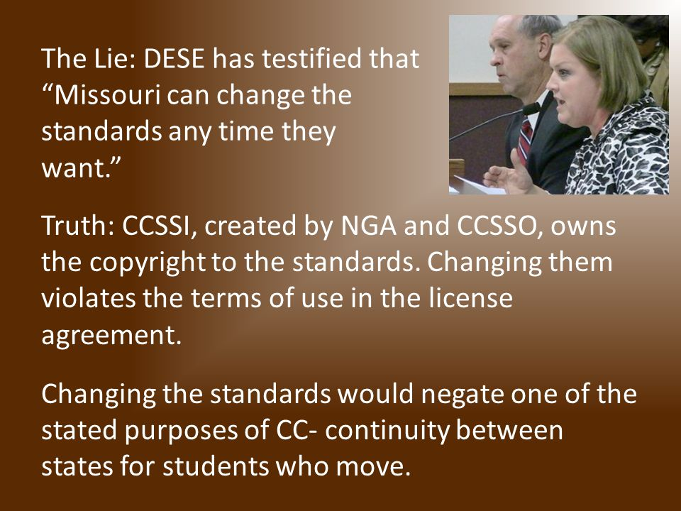 The Lie: DESE has testified that Missouri can change the standards any time they want. Truth: CCSSI, created by NGA and CCSSO, owns the copyright to the standards.