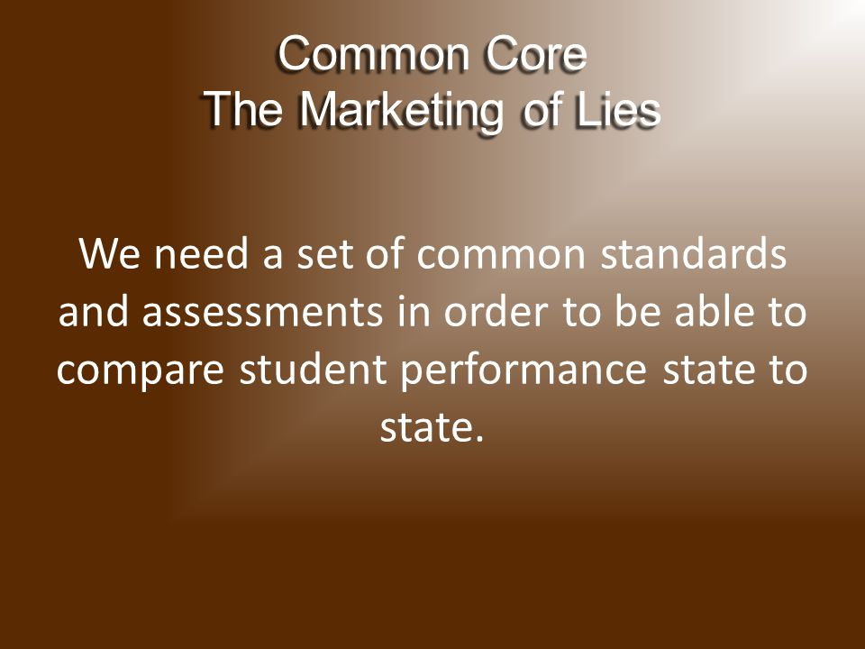 We need a set of common standards and assessments in order to be able to compare student performance state to state.