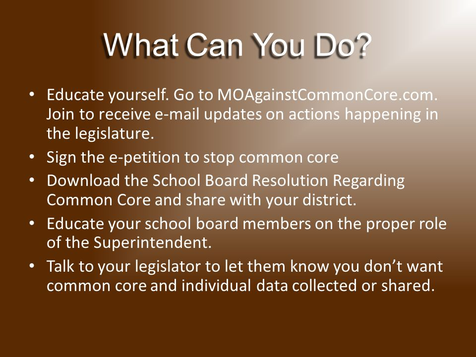 What Can You Do. Educate yourself. Go to MOAgainstCommonCore.com.
