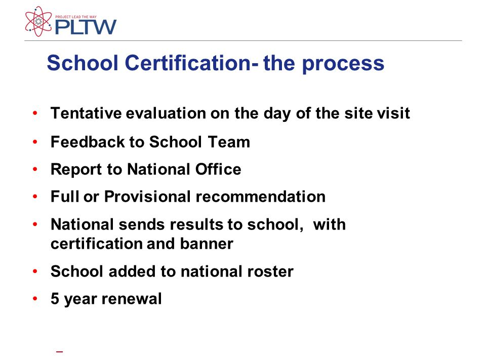 School Certification- the process Tentative evaluation on the day of the site visit Feedback to School Team Report to National Office Full or Provisional recommendation National sends results to school, with certification and banner School added to national roster 5 year renewal –