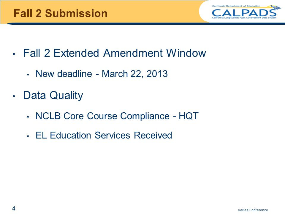 Fall 2 Extended Amendment Window New deadline - March 22, 2013 Data Quality NCLB Core Course Compliance - HQT EL Education Services Received Aeries Conference 4