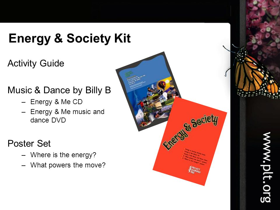 Energy & Society Kit Activity Guide Music & Dance by Billy B –Energy & Me CD –Energy & Me music and dance DVD Poster Set –Where is the energy.