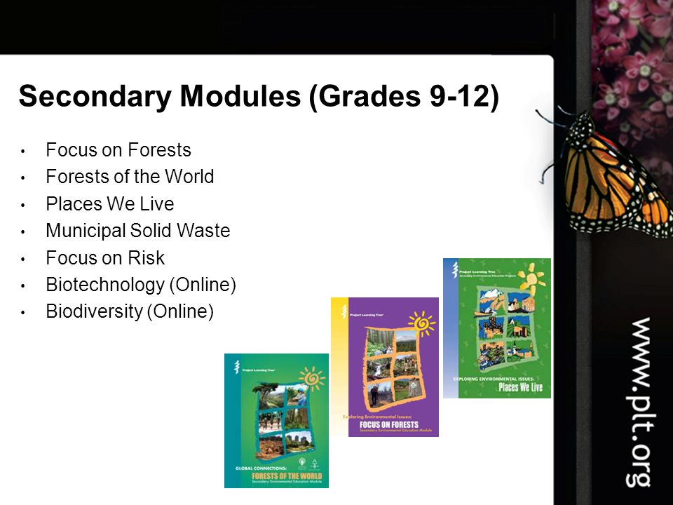 Secondary Modules (Grades 9-12) Focus on Forests Forests of the World Places We Live Municipal Solid Waste Focus on Risk Biotechnology (Online) Biodiversity (Online)