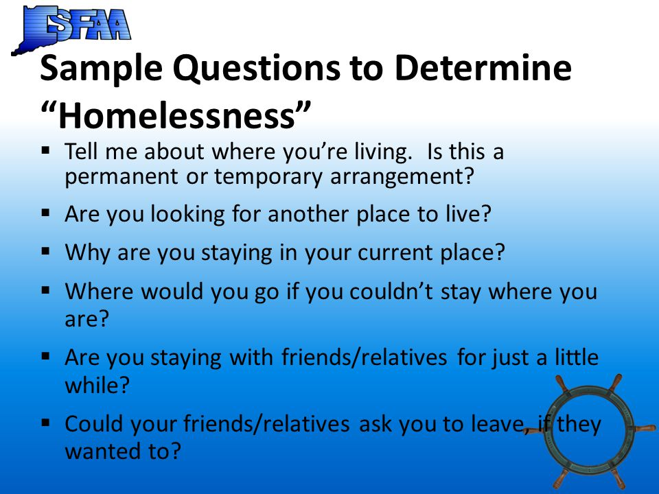 Sample Questions to Determine Homelessness  Tell me about where you're living.