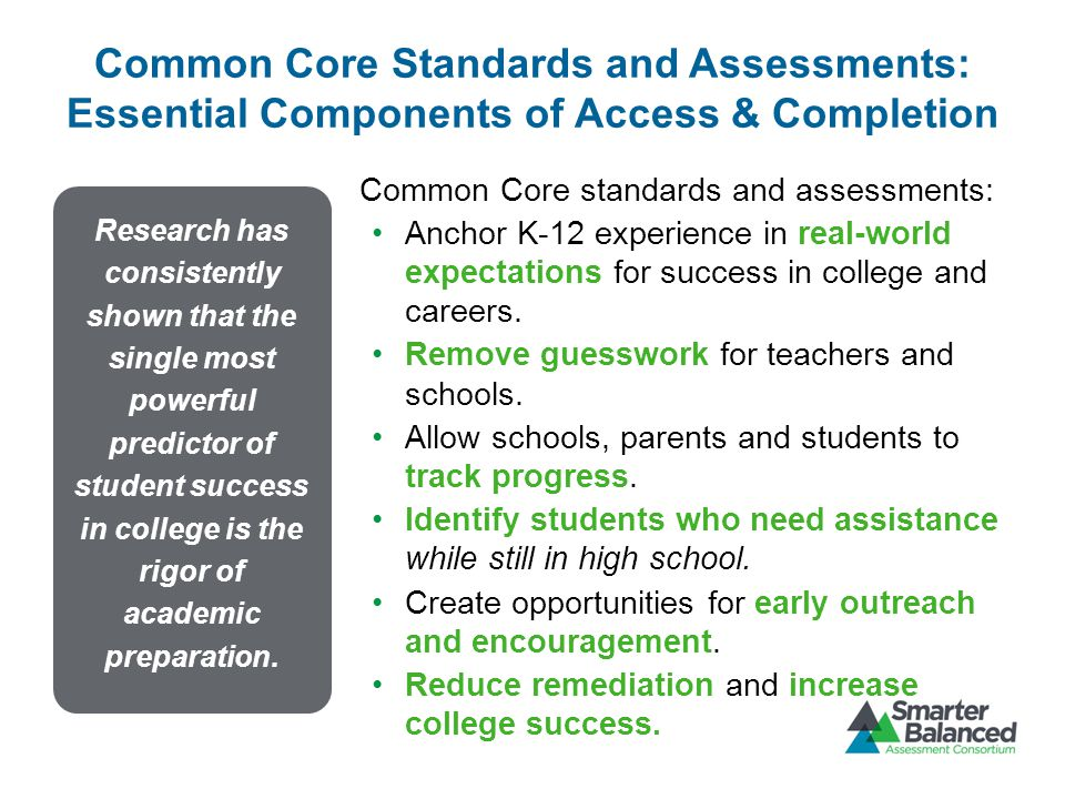 Common Core Standards and Assessments: Essential Components of Access & Completion Common Core standards and assessments: Anchor K-12 experience in re