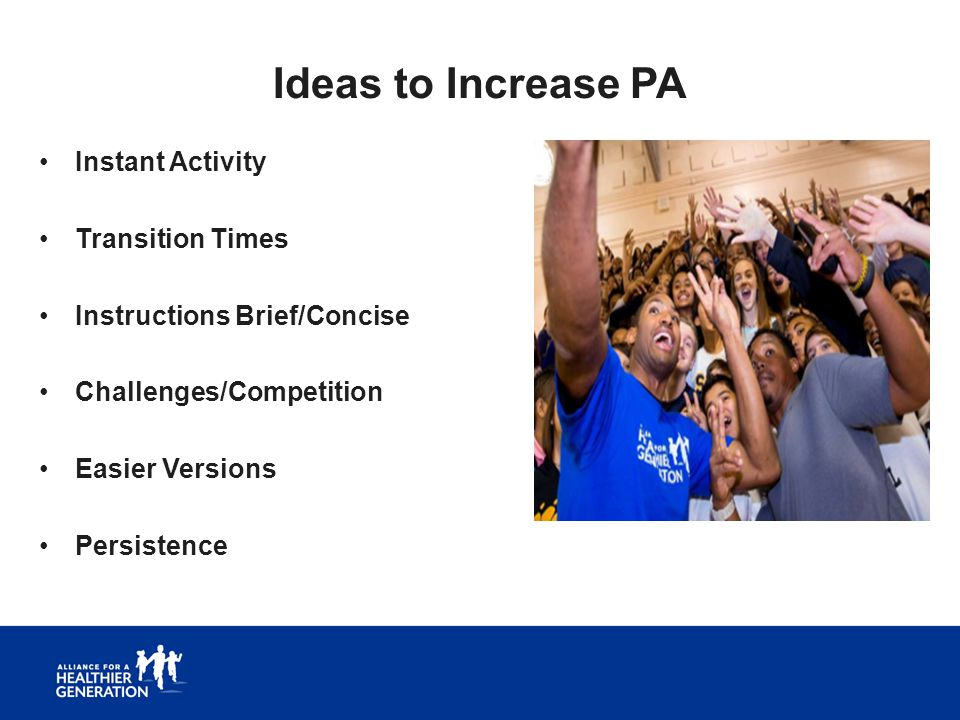 Ideas to Increase PA Instant Activity Transition Times Instructions Brief/Concise Challenges/Competition Easier Versions Persistence