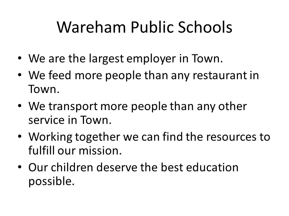 Wareham Public Schools We are the largest employer in Town. We feed more people than any restaurant in Town. We transport more people than any other s