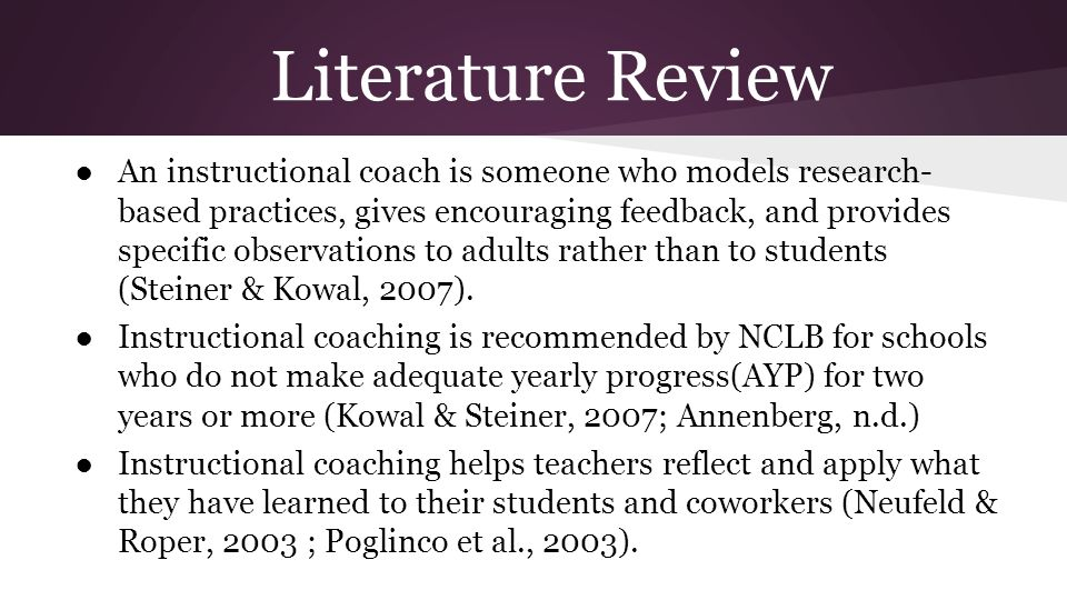 Literature Review ●An instructional coach is someone who models research- based practices, gives encouraging feedback, and provides specific observati