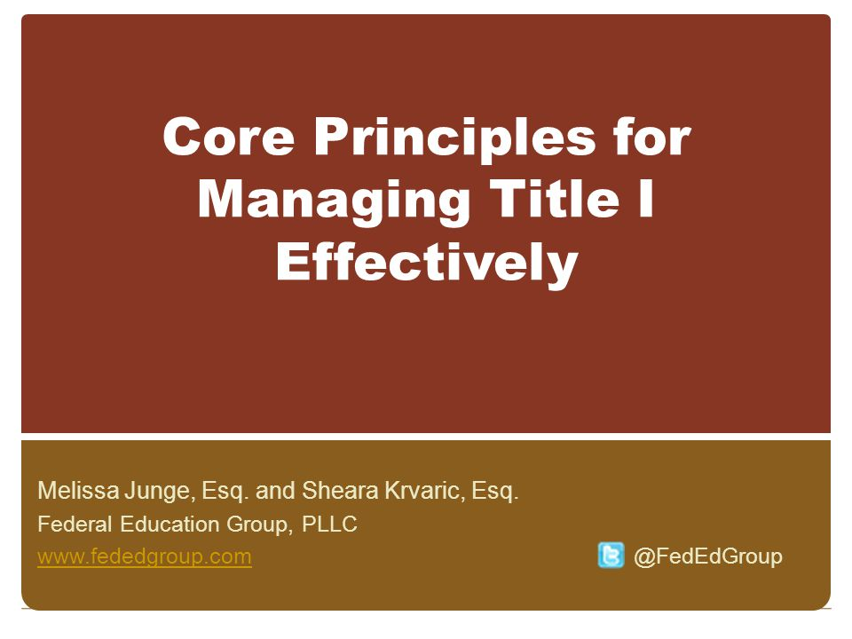 Core Principles for Managing Title I Effectively Melissa Junge, Esq.