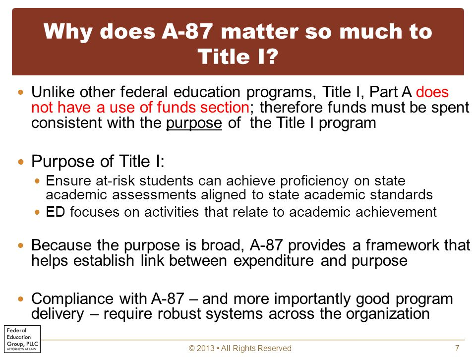 Why does A-87 matter so much to Title I? Unlike other federal education programs, Title I, Part A does not have a use of funds section; therefore fund
