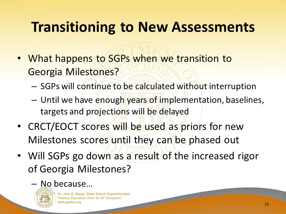 Transitioning to New Assessments What happens to SGPs when we transition to Georgia Milestones.