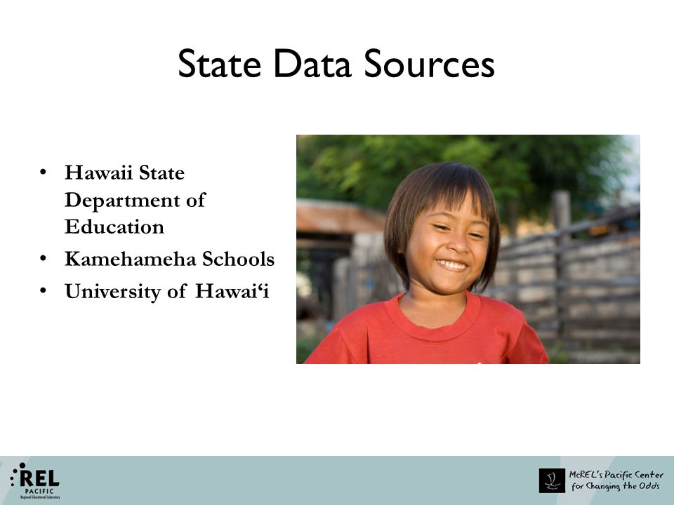 State Data Sources Hawaii State Department of Education Kamehameha Schools University of Hawai'i